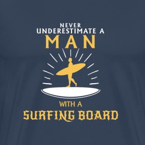 NEVER UNDERESTIMATE A MAN WITH SURFBOARD! T-Shirts - Men's Premium T-Shirt