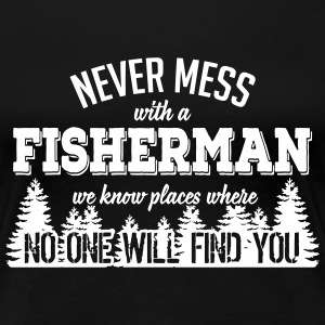 never mess with a fisherman Magliette - Maglietta Premium da donna