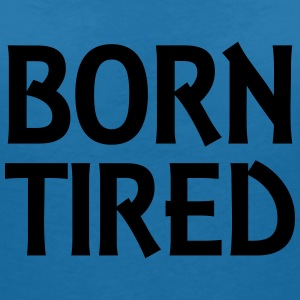 Born tired T-shirts - T-shirt med v-ringning dam