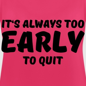 It's always too early to quit Sportbekleidung - Frauen Tank Top atmungsaktiv