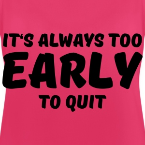 It's always too early to quit Sportkleding - Vrouwen tanktop ademend