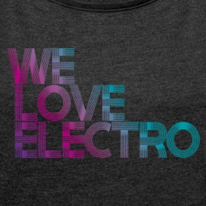 we love electro SHIRT WOMAN - Women's T-shirt with rolled up sleeves