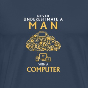NEVER UNDERESTIMATE A MAN WITH A COMPUTER T-Shirts - Men's Premium T-Shirt