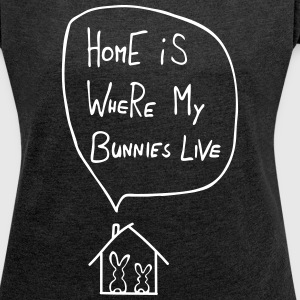 home is where my bunnies live rabbit hare bunny T-Shirts - Women's T-shirt with rolled up sleeves