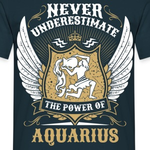 Never Underestimate The Power Of Aquarius T-Shirts - Men's T-Shirt