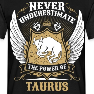Never Underestimate The Power Of Taurus T-Shirts - Men's T-Shirt