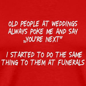 old people at weddings 3 T-Shirts - Men's Premium T-Shirt