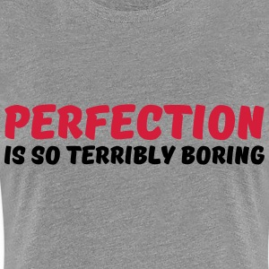 Perfection is so terribly boring T-Shirts - Women's Premium T-Shirt