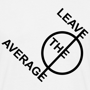leave the average - Männer T-Shirt