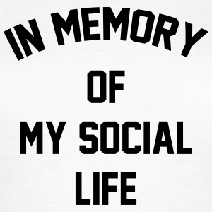 In memory of  my social life T-shirts - Vrouwen T-shirt