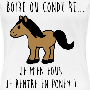 Je rentre en poney - humour - citations Tee shirts - T-shirt Premium Femme