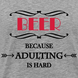 Beer because adulting is hard Magliette - Maglietta Premium da uomo