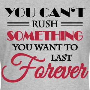 You can't rush something T-Shirts - Women's T-Shirt