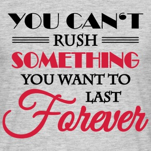 You can't rush something T-Shirts - Men's T-Shirt