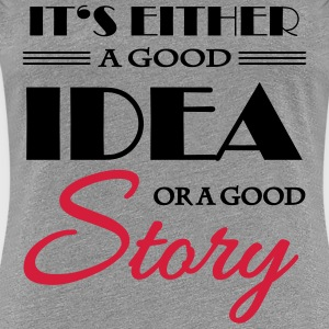 It's either a good idea or a good story T-shirts - Premium-T-shirt dam