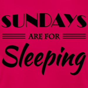 Sundays are for sleeping T-shirts - Vrouwen T-shirt