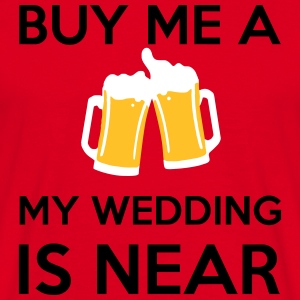 Buy Me a Beer my wedding is near T-Shirts - Men's T-Shirt