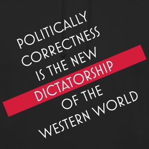 Politically correctness is dictatorship - Unisex Hoodie
