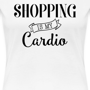 Shopping is my cardio - T-shirt Premium Femme