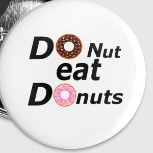 DoNut eat donuts - Buttons groot 56 mm