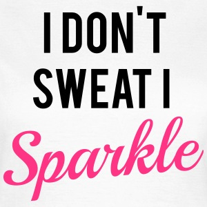 I don't sweat I sparkle T-Shirts - Women's T-Shirt