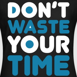 DontWasteYourTime_bySeaqh - Women's T-Shirt
