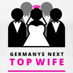 Germanys next top wife! T-Shirts - Frauen Premium T-Shirt