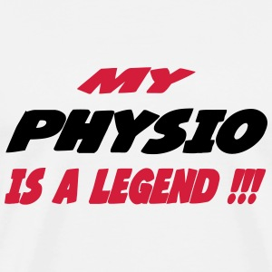My physio is a legend !!! T-Shirts - Men's Premium T-Shirt