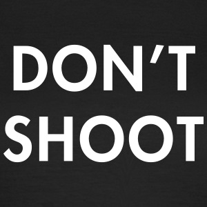 Don't shoot T-Shirts - Frauen T-Shirt