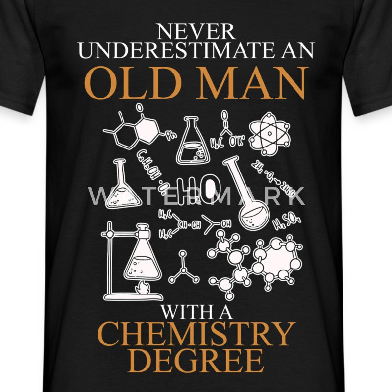 Never Underestimate An Old Man Chemistry.png T-Shirts - Men's T-Shirt
