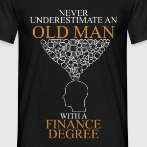 Never underestimate an old man FINANCE.png T-Shirts - Men's T-Shirt