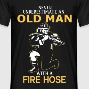 Never Underestimate An Old Man With A Fire Hose - Men's T-Shirt