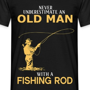 Never Underestimate An Old Man With A Fishing Rod - Men's T-Shirt