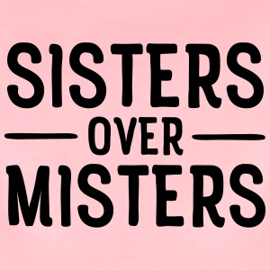Sisters Before Misters Tee shirts - T-shirt Premium Femme