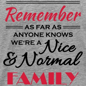 Remember we're a nice and normal family T-Shirts - Men's Premium T-Shirt
