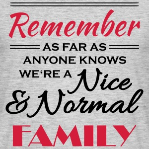 Remember we're a nice and normal family T-Shirts - Men's T-Shirt