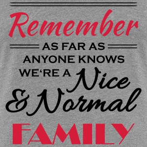 Remember we're a nice and normal family T-shirts - Vrouwen Premium T-shirt