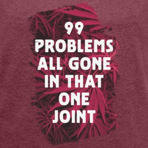 99 problems all gone in that one joint T-Shirts - Frauen T-Shirt mit gerollten Ärmeln