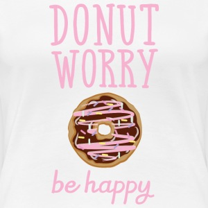 Donut Worry - Be Happy T-shirts - Dame premium T-shirt