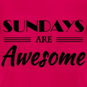 Sundays are awesome T-shirts - Vrouwen T-shirt