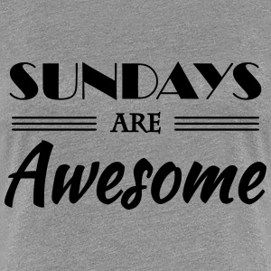 Sundays are awesome T-shirts - Dame premium T-shirt