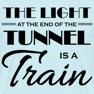 The light at the end of the tunnel is a train T-Shirts - Männer T-Shirt