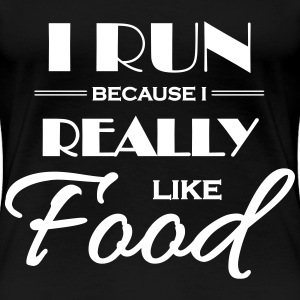 I run because I really like food Koszulki - Koszulka damska Premium