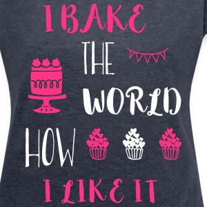 I bake the world T-Shirts - Frauen T-Shirt mit gerollten Ärmeln