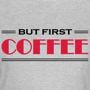 But first coffee T-Shirts - Frauen T-Shirt