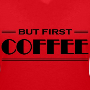 But first coffee T-Shirts - Frauen T-Shirt mit V-Ausschnitt