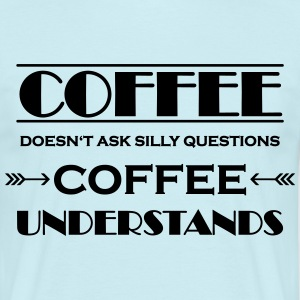 Coffee doesn't ask silly questions T-shirts - T-shirt herr