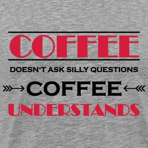 Coffee doesn't ask silly questions T-shirts - Premium-T-shirt herr
