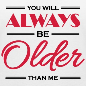 You will always be older than me T-Shirts - Women's V-Neck T-Shirt