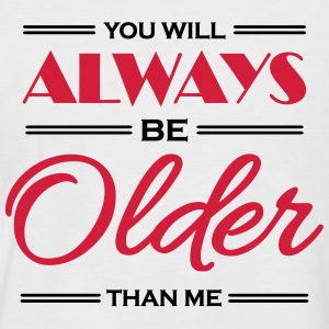 You will always be older than me T-Shirts - Men's Baseball T-Shirt